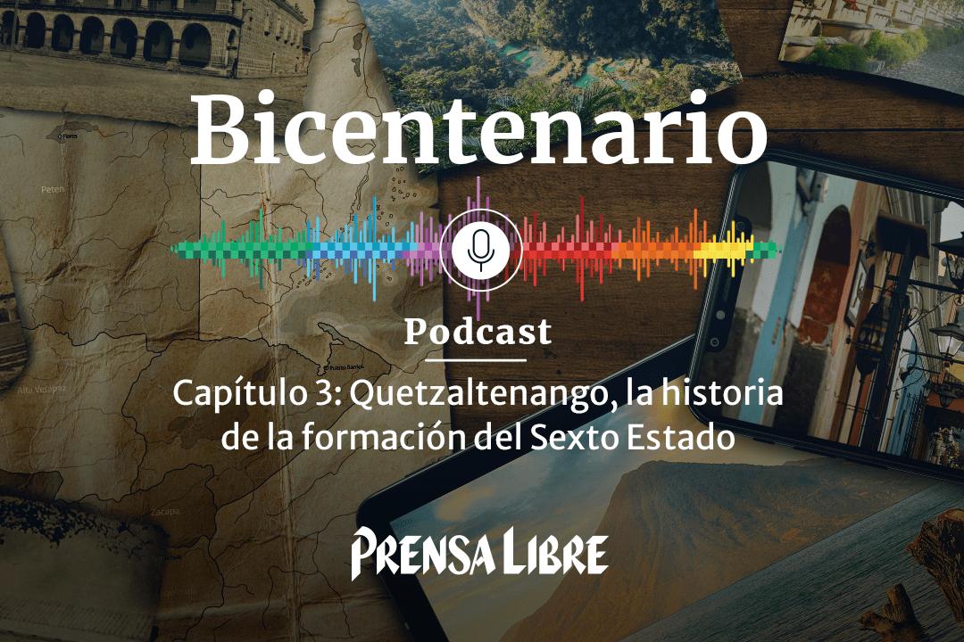 Podcast |  Quetzaltenango, la historia de la formación del Sexto Estado